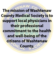 The mission of Washtenaw County Medical Society is to support local physicians in their professional commitment to the health and well-being of the citizens of Washtenaw County. (We are sorry your browser doesn't like this image)